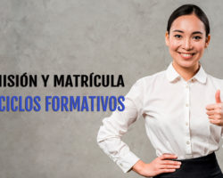CICLOS FORMATIVOS: Plazos y actuaciones relativas al proceso de admisión y matriculación